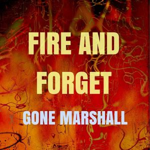 'Fire and Forget' is a single by singer songwriter Gone Marshall