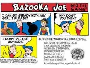 Bazooka Joe Gum Wrapper, referenced in the song 'Bazooka Joe Don't Live There Any More'